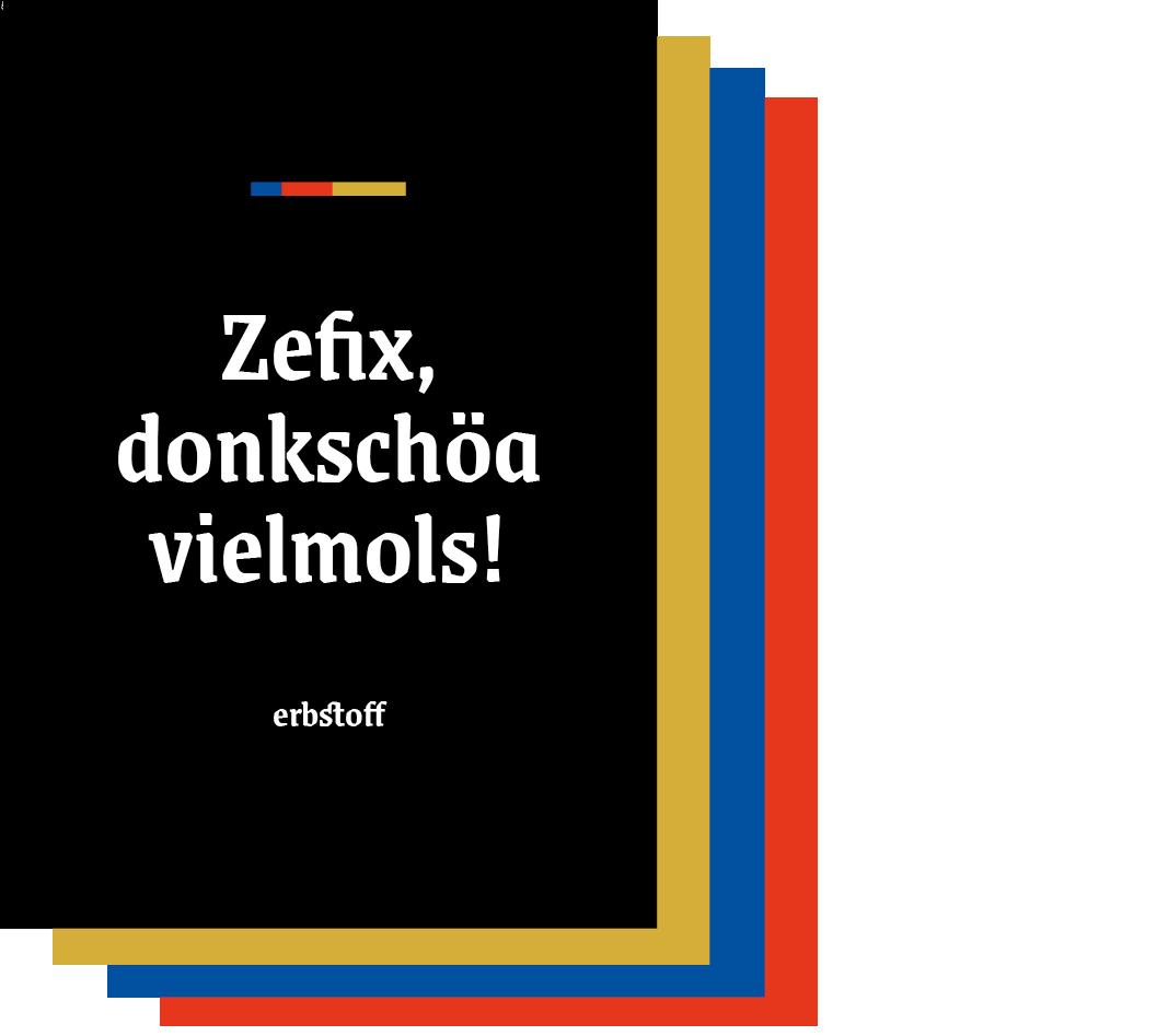 Grafikdesign zefix donkschöa vielmols für erbstoff. Grafikdesign von Simone Angerer.